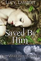 Saved by Him: The Werewolf's Lover #1 (Supernatural Erotic Romance)