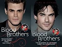 Blood Brothers: The Biographies of The Vampire Diaries' Paul Wesley and Ian Sommerhalder