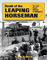 Death of the Leaping Horseman: The 24th Panzer Division in Stalingrad