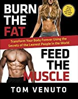 Burn the Fat, Feed the Muscle: A 30-Day Plan to Shed Fat, Get Lean, and Transform Your Body for Good