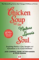 Chicken Soup for the Nature Lover's Soul: Inspiring Stories of Joy, Insight and Adventure in the Great Outdoors (Chicken Soup for the Soul)