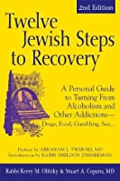 Twelve Jewish Steps to Recovery, 2nd Editions: A Personal Guide to Turning From Alcoholism and Other Addictions-Drugs, Food, Gambling, Sex... (The Jewsih Lights Twelve Steps Series)