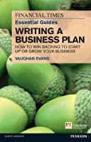 FT Essential Guide to Writing a Business Plan: How to win backing to start up or grow your business (The FT Guides)