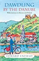 Dawdling by the Danube: With Journeys in Bavaria and Poland