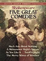 Five Great Comedies: Much Ado About Nothing, Twelfth Night, A Midsummer Night's Dream, As You Like It and The Merry Wives (Dover Thrift Editions)