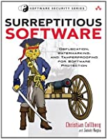 Surreptitious Software: Obfuscation, Watermarking, and Tamperproofing for Software Protection (Addison-Wesley Software Security Series)
