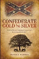 Confederate Gold and Silver : A story of the lost Confederate treasury and its missing gold and silver