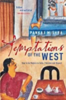 Temptations of the West: How to be Modern in India, Pakistan and Beyond