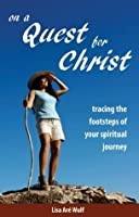 On a Quest for Christ: Tracing the Footsteps of Your Spiritual Journey