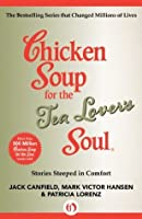 Chicken Soup for the Tea Lover's Soul: Stories Steeped in Comfort (Chicken Soup for the Soul)