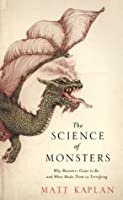 The Science of Monsters: Why Monsters Came to Be and What Made Them So Terrifying