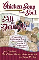 """Chicken Soup for the Soul: All in the Family: 101 Incredible Stories about Our Funny, Quirky, Lovable & """"Dysfunctional"""" Families"""