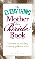 The Everything Mother of the Bride Book: The Ultimate Wedding Planning Guide for Mom! (Everything®)