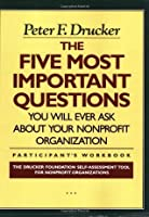 The Five Most Important Questions You Will Ever Ask About Your Nonprofit Organization; Participant's Workbook [Drucker Foundation]