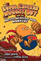 Super Chicken Nugget Boy and the Massive Meatloaf Man Manhunt