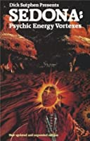 Dick Sutphen Presents SEDONA: Psychic Energy Vortexes - New Updated And Expanded Edition