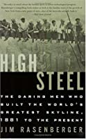 High Steel: The Daring Men Who Built the World's Greatest Skyline, 1883 to the Present