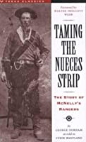 Taming the Nueces Strip: The Story of McNelly's Rangers (Texas Classics)