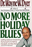 No more holiday blues: Uplifting advice for recapturing the true spirit of Christmas, Hanukkah, and New Year's