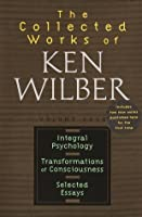 Integral Psychology, Transformations of Consciousness, Selected Essays (Collected Works, Vol 4)