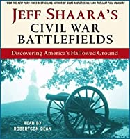 Civil War Battlefields: Discovering America's Hallowed Ground
