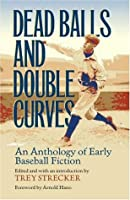 Dead Balls and Double Curves: An Anthology of Early Baseball Fiction (Writing Baseball)