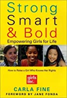 Strong, Smart, & Bold: Empowering Girls for Life (Foreword by Jane Fonda)