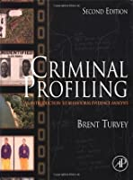 Criminal Profiling: An Introduction to Behavioral Evidence Analysis