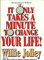 It Only Takes a Minute to Change Your Life!