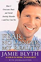 Fear Is No Longer My Reality: How I Overcame Panic and Social Anxiety Disorder and You Can Too