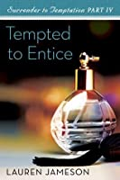 Tempted to Entice: : Surrender to Temptation Part 4