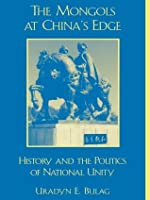 The Mongols at China's Edge: History and the Politics of National Unity (Asia/Pacific/Perspectives)