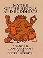 Myths of the Hindus and Buddhists (Books on Anthropology & Ethnology)