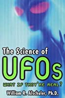 The Science of UFOs: An Astronomer Examines the Technology of Alien Spacecraft, How They Travel, and the Aliens Who Pilot