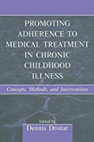 Promoting Adherence to Medical Treatment in Chronic Childhood Illness: Concepts, Methods, and Interventions