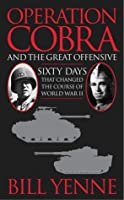 Operation Cobra and the Great Offensive: Sixty Days That Changed the Course of World War II