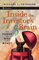 Inside the Investor's Brain: The Power of Mind Over Money (Wiley Trading)