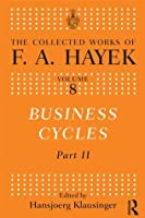 Business Cycles, Hayek (The Collected Works of F.A. Hayek V8)