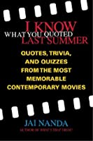 I Know What You Quoted Last Summer: Quotes and Trivia from the Most Memorable Contemporary Movies