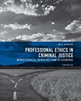 Professional Ethics in Criminal Justice: Being Ethical When No One is Looking, 3/e