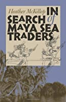 In Search of Maya Sea Traders (Texas A&M University Anthropology Series)