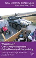 Whose Peace? Critical Perspectives on the Political Economy of Peacebuilding (New Security Challenges)
