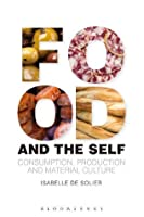 Food and the Self: Consumption, Production and Material Culture (Materializing Culture)