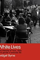 White Lives: The Interplay of 'Race', Class and Gender in Everyday Life