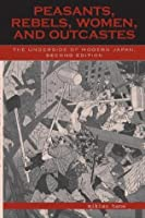 Peasants, Rebels, Women, and Outcastes: The Underside of Modern Japan (Asian Voices)