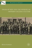 Deans of Men and the Shaping of Modern College Culture (Higher Education and Society)