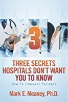 3 (Three) Secrets Hospitals Don't Want You To Know - How To Empower Patients