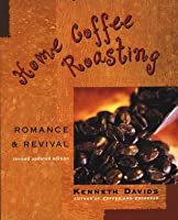 Home Coffee Roasting, Revised, Updated Edition: Romance and Revival