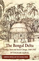 The Bengal Delta: Ecology, State and Social Change, 1840-1943 (Cambridge Imperial and Post-Colonial Studies Series)