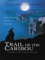 Trail of the Caribou: A Tale of Dire Wolves in the Time of the Ice Age
